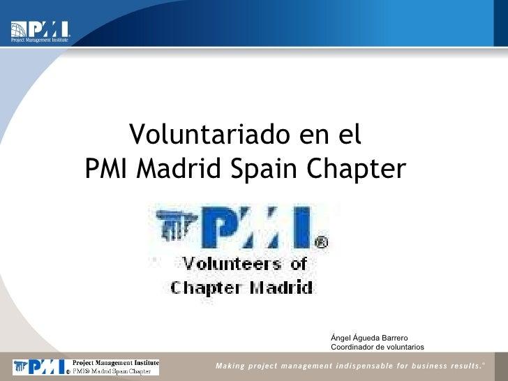 Voluntariado en el PMI Madrid Spain Chapter Ángel Águeda Barrero Coordinador de voluntarios