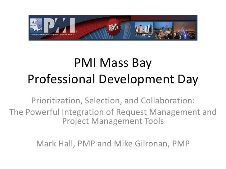 PMI Mass BayProfessional Development Day<br />Prioritization, Selection, and Collaboration:  <br />The Powerful Integratio...