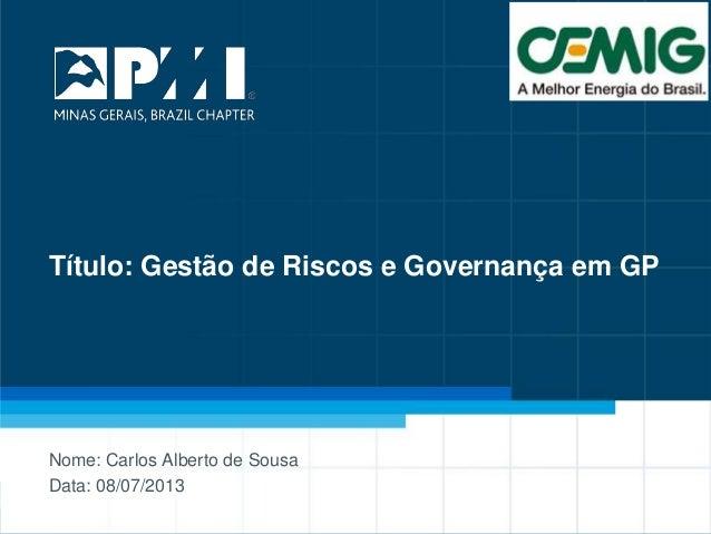 1 Título: Gestão de Riscos e Governança em GP Nome: Carlos Alberto de Sousa Data: 08/07/2013