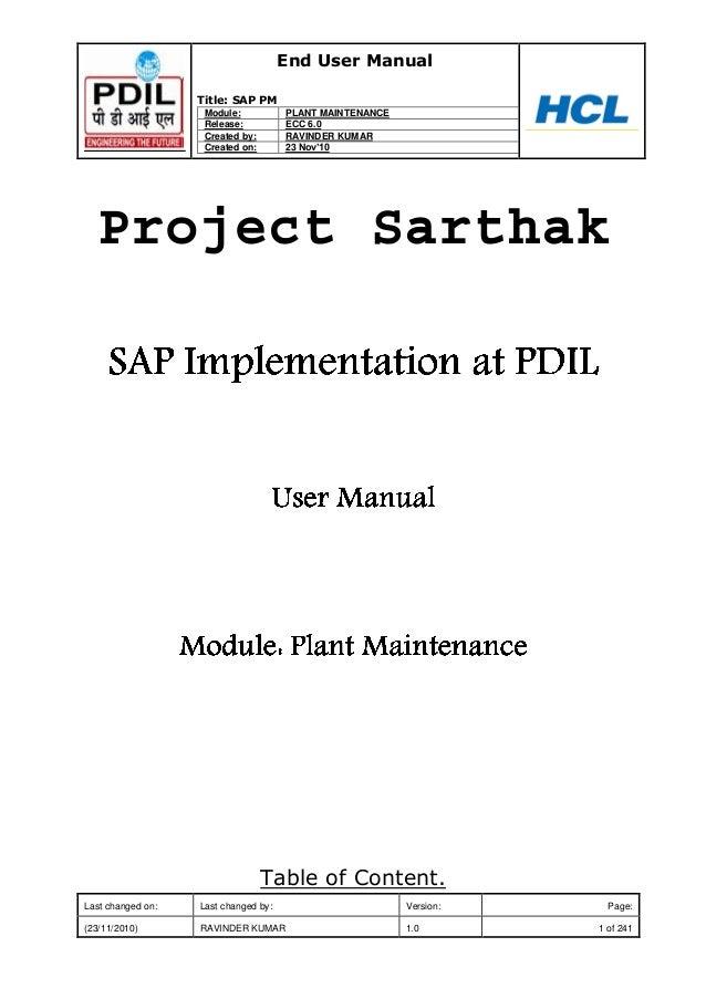 "End User Manual Title: SAP PM Module: PLANT MAINTENANCE Release: ECC 6.0 Created by: RAVINDER KUMAR Created on: 23 Nov""10 ..."