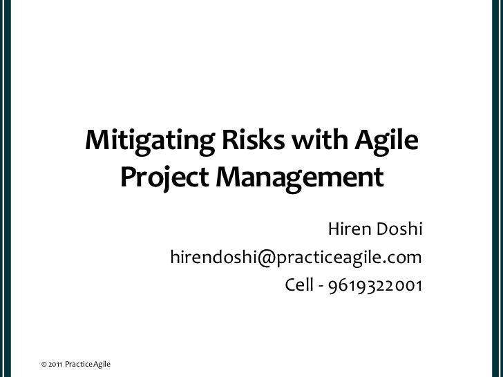 Mitigating Risks with Agile              Project Management                                          Hiren Doshi          ...