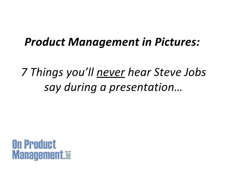 Product Management in Pictures:  7 Things you'll  never  hear Steve Jobs say during a presentation…