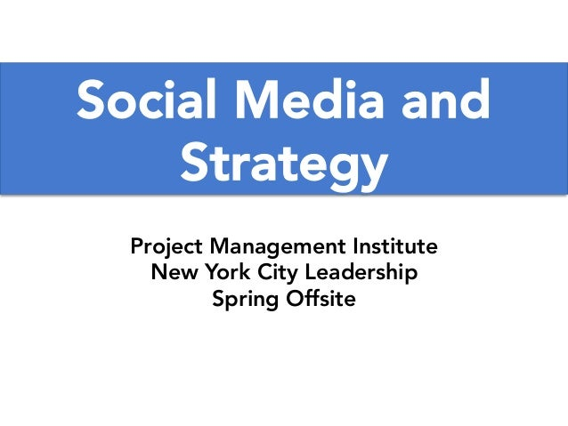 www.TobyElwin.com Social Media and Strategy Project Management Institute New York City Leadership Spring Offsite