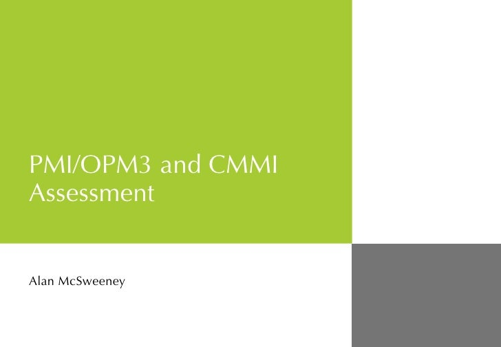 PMI/OPM3 and CMMI Assessment Alan McSweeney