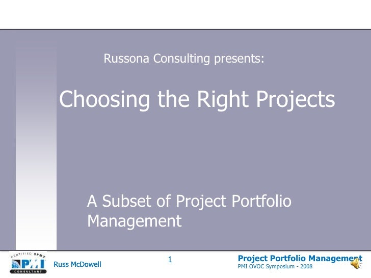 Russona Consulting presents:<br />Choosing the Right Projects<br />A Subset of Project Portfolio Management<br />