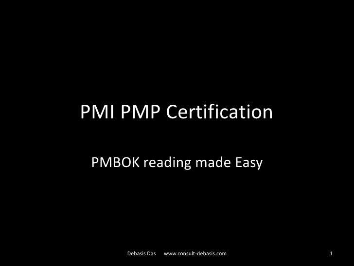 PMI PMP Certification PMBOK reading made Easy     Debasis Das   www.consult-debasis.com   1