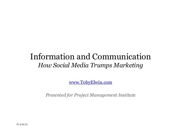 © 4/19/13Information and CommunicationHow Social Media Trumps Marketingwww.TobyElwin.comPresented for Project Management I...