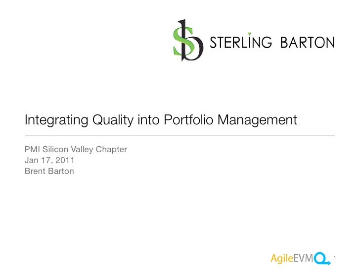 Integrating Quality into Portfolio ManagementPMI Silicon Valley ChapterJan 17, 2011Brent Barton                           ...