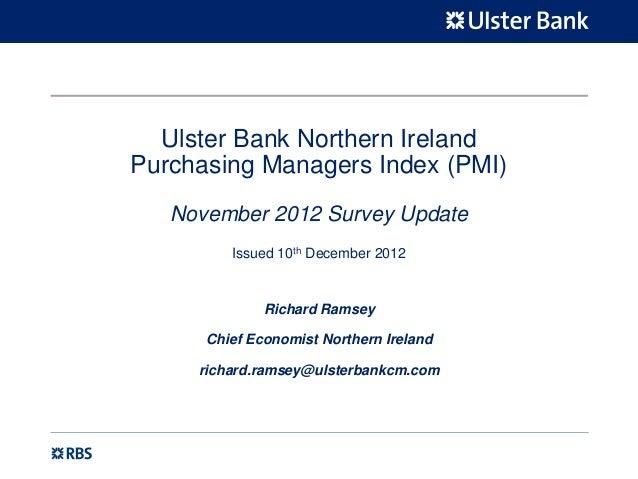 Ulster Bank Northern IrelandPurchasing Managers Index (PMI)   November 2012 Survey Update         Issued 10th December 201...