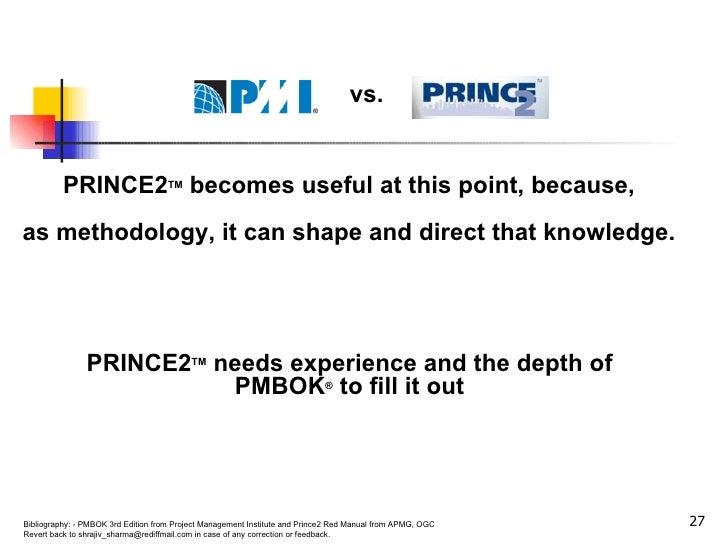 pmbok and prince2 A ce jour, deux grands modèles de gestion de projet sont internationalement reconnus, en termes de volume de certifications délivrées : prince2® et pmbok® guide le pmbok® guide, est édité par le « project management institute » (pmi) une association professionnelle fondée en 1969 regroupant plus d'un million.