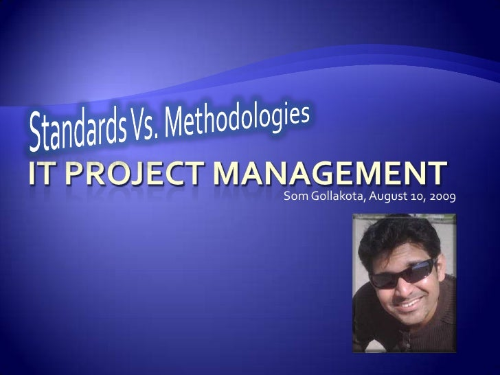 Standards Vs. Methodologies<br />IT Project Management<br />Som Gollakota, August 10, 2009<br />
