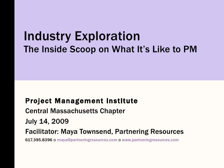 Industry Exploration The Inside Scoop on What It's Like to PM     Project Management Institute Central Massachusetts Chapt...