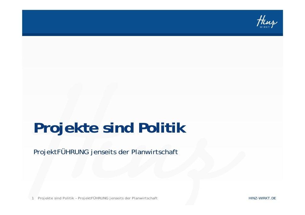 Projekte sind Politik ProjektFÜHRUNG jenseits der Planwirtschaft     1 Projekte sind Politik – ProjektFÜHRUNG jenseits der...