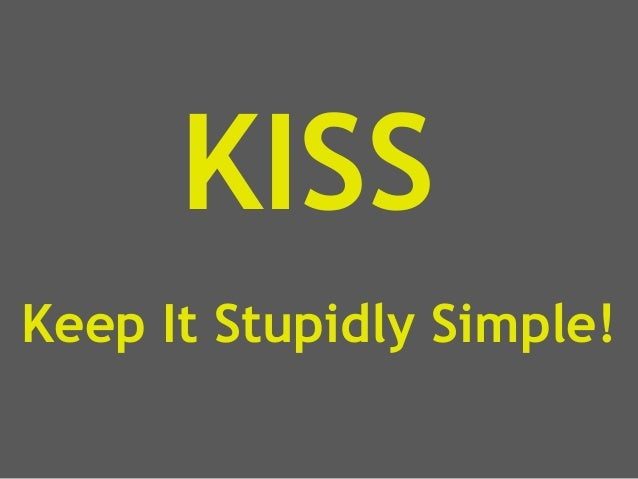 Keep it stupidly simple - Short version