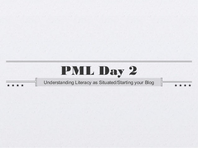 PML Day 2Understanding Literacy as Situated/Starting your Blog