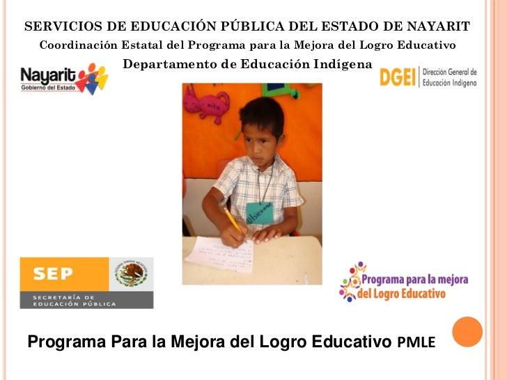 SERVICIOS DE EDUCACIÓN PÚBLICA DEL ESTADO DE NAYARIT Coordinación Estatal del Programa para la Mejora del Logro Educativo ...