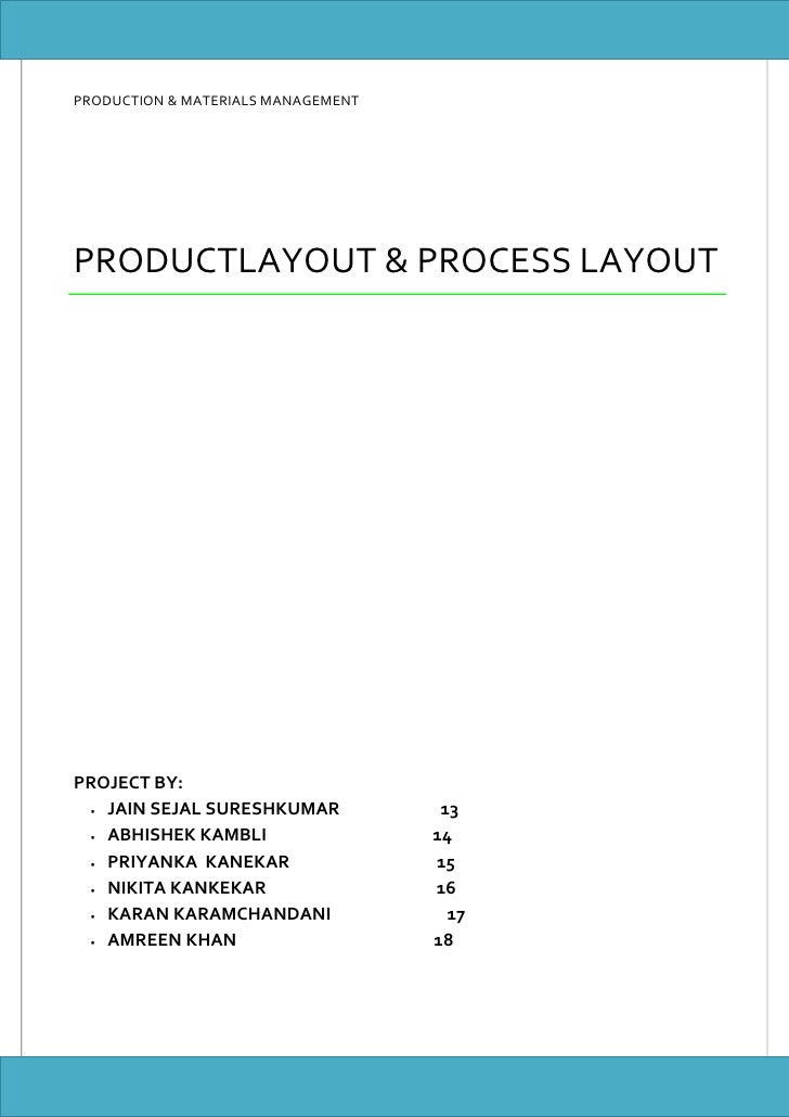 PRODUCTION & MATERIALS MANAGEMENT     PRODUCTLAYOUT & PROCESS LAYOUT     PROJECT BY:  • JAIN SEJAL SURESHKUMAR            ...