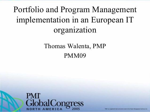 PMI Global Congress 2005: Portfolio and Program Management implementation in an European IT organization