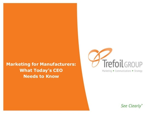 Marketing for Manufacturers: What Today's CEO Needs to Know