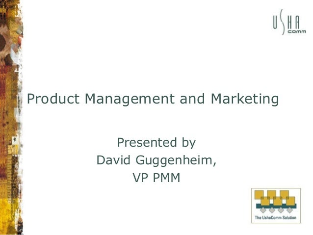 Product Management and Marketing Presented by David Guggenheim, VP PMM
