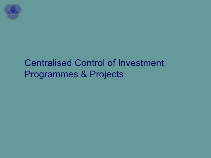 Centralised Control of Investment Programmes & Projects