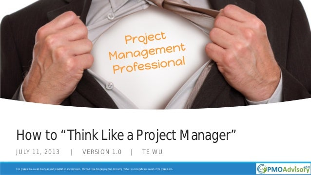 """How to """"Think Like a Project Manager"""" JULY 11, 2013 