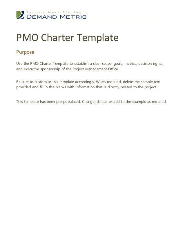 PMO Charter TemplatePurposeUse the PMO Charter Template to establish a clear scope, goals, metrics, decision rights,and ex...