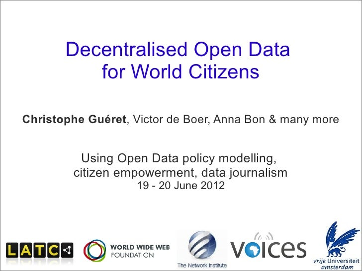 Decentralised Open Data                      for World Citizens     Christophe Guéret, Victor de Boer, Anna Bon & many mor...