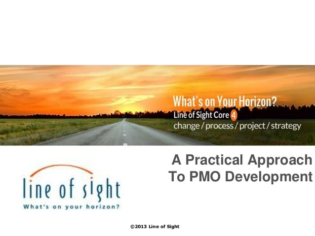 A Practical Approach To PMO Development ©2013 Line of Sight