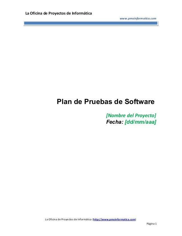 La Oficina de Proyectos de Informática www.pmoinformatica.com Plan de Pruebas de Software [Nombre del Proyecto] Fecha: [dd...