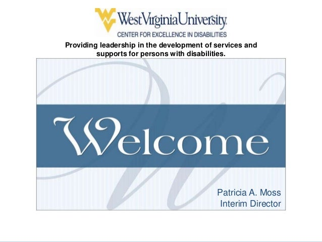 Providing leadership in the development of services and supports for persons with disabilities. Patricia A. Moss Interim D...