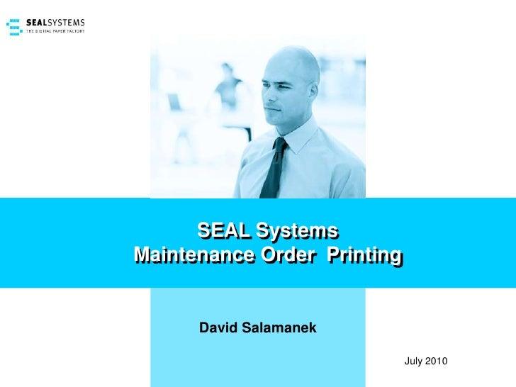 SEAL Systems <br />Maintenance Order  Printing<br />David Salamanek<br />July 2010<br />