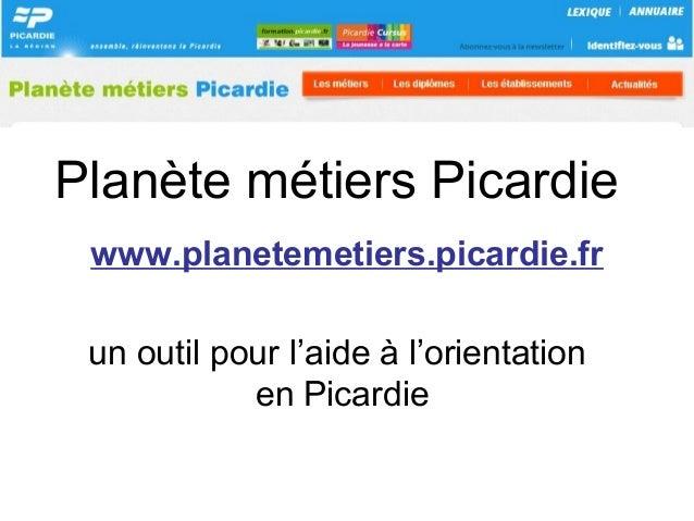Planète métiers Picardieun outil pour l'aide à l'orientationen Picardiewww.planetemetiers.picardie.fr