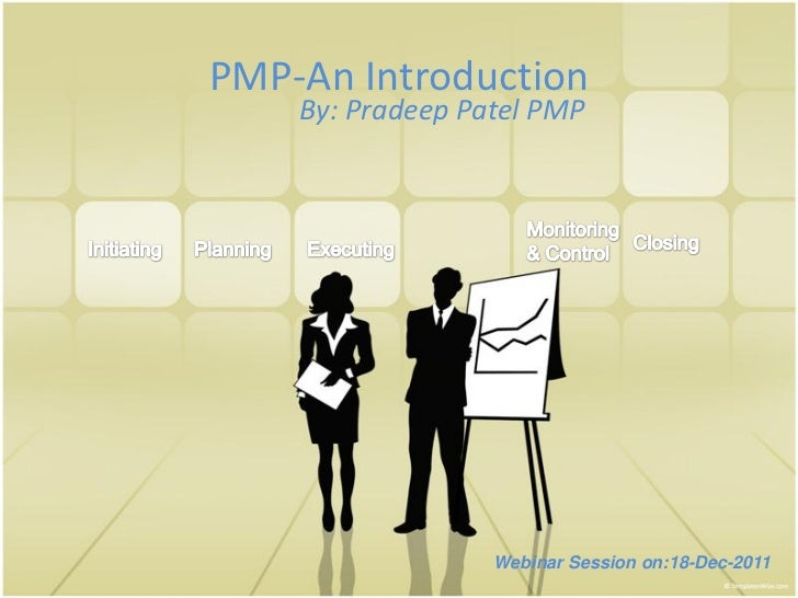PMP-An Introduction    By: Pradeep Patel PMP                  Webinar Session on:18-Dec-2011