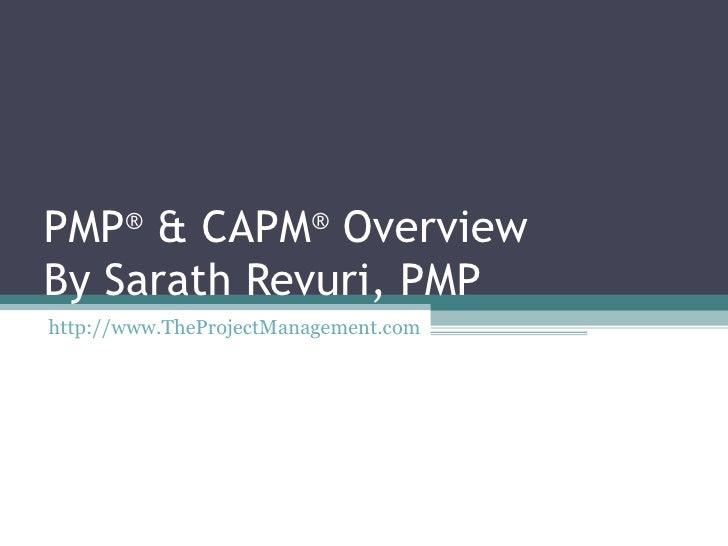 PMP ®  & CAPM ®  Overview By Sarath Revuri, PMP http://www.TheProjectManagement.com