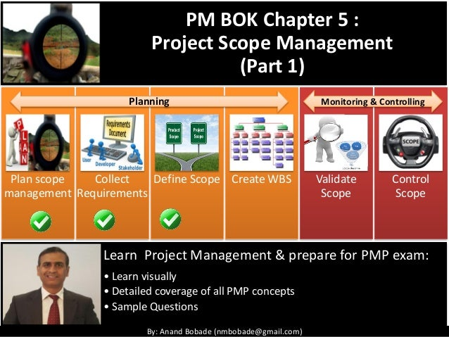 By: Anand Bobade (nmbobade@gmail.com) Plan scope management Collect Requirements Define Scope Create WBS Validate Scope Co...