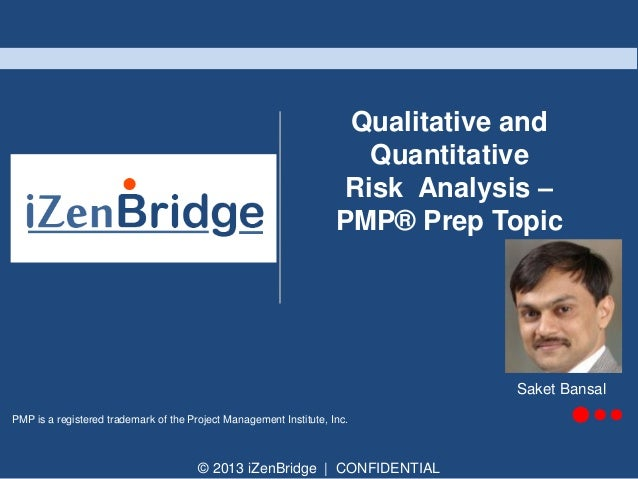 Qualitative and Quantitative Risk Analysis – PMP® Prep Topic  Saket Bansal PMP is a registered trademark of the Project Ma...