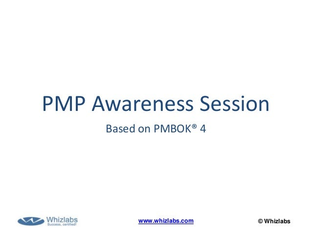 © Whizlabswww.whizlabs.comPMP Awareness SessionBased on PMBOK® 4