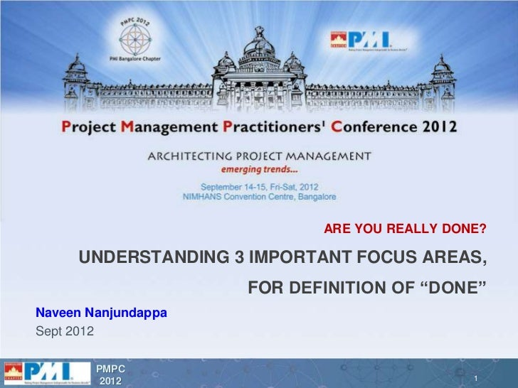 """ARE YOU REALLY DONE?     UNDERSTANDING 3 IMPORTANT FOCUS AREAS,                     FOR DEFINITION OF """"DONE""""Naveen Nanjund..."""