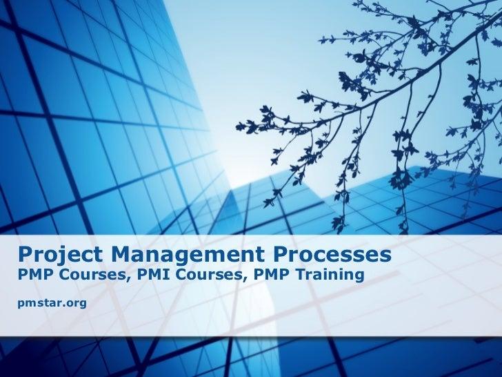 Project Management Processes PMP Courses, PMI Courses, PMP Training  pmstar.org