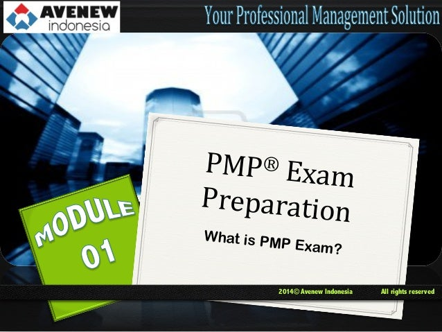 PMP ®	   Exam 	    Preparation 	    What is PM  P Exam?  2014© Avenew Indonesia  All rights reserved