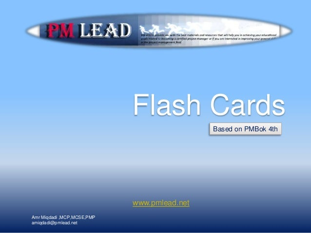 Flash Cards Based on PMBok 4th www.pmlead.net Amr Miqdadi ,MCP,MCSE,PMP amiqdadi@pmlead.net