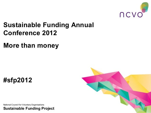 Sustainable Funding AnnualConference 2012More than money#sfp2012National Council for Voluntary OrganisationsSustainable Fu...