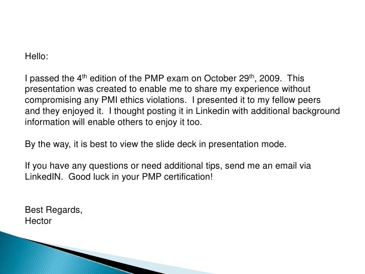 Hello:<br />I passed the 4th edition of the PMP exam on October 29th, 2009.  This<br />presentation was created to enable ...
