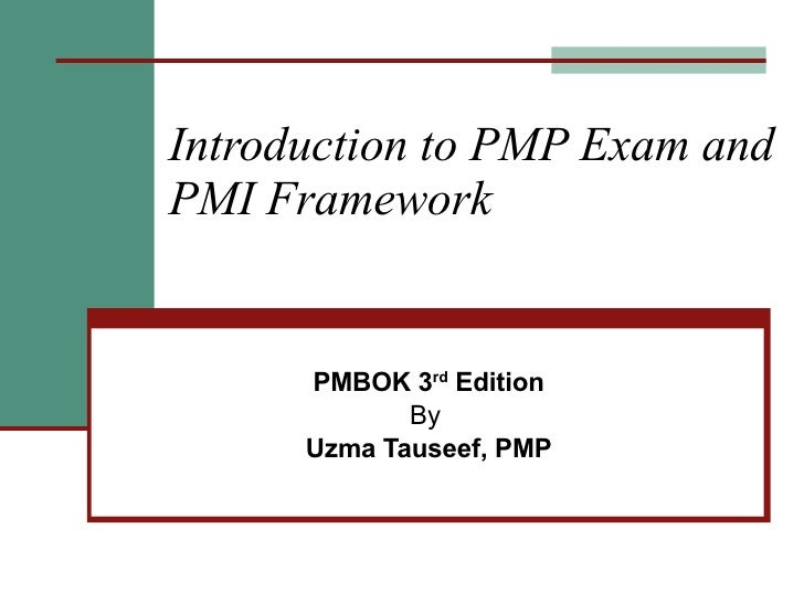 Introduction to PMP Exam and PMI Framework PMBOK 3 rd  Edition By  Uzma Tauseef, PMP
