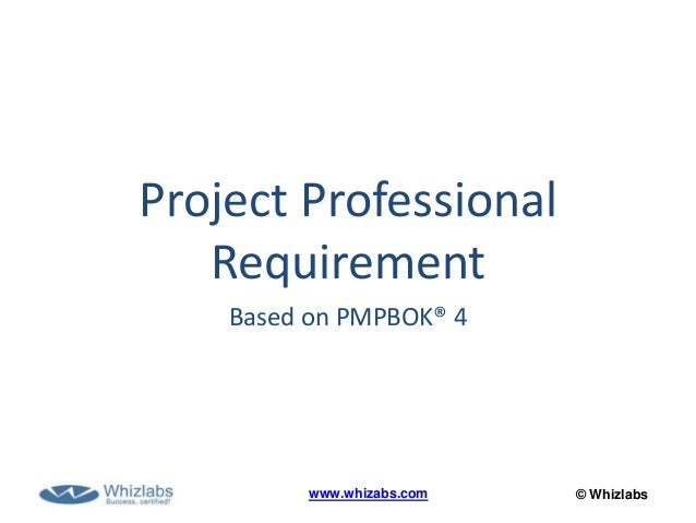 © Whizlabswww.whizabs.comProject ProfessionalRequirementBased on PMPBOK® 4