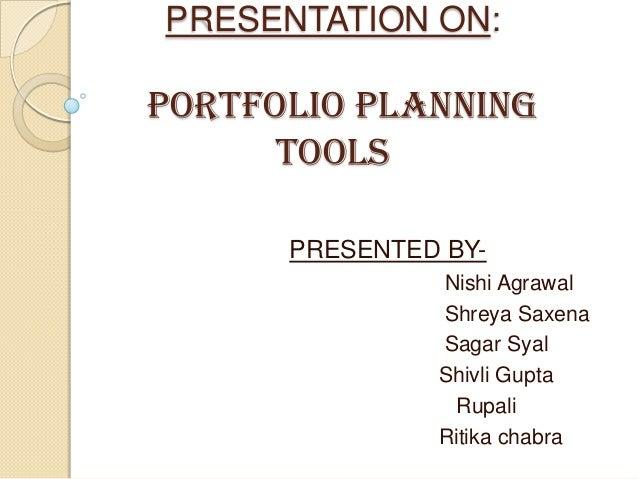 PRESENTATION ON: PORTFOLIO PLANNING TOOLS PRESENTED BY- Nishi Agrawal Shreya Saxena Sagar Syal Shivli Gupta Rupali Ritika ...