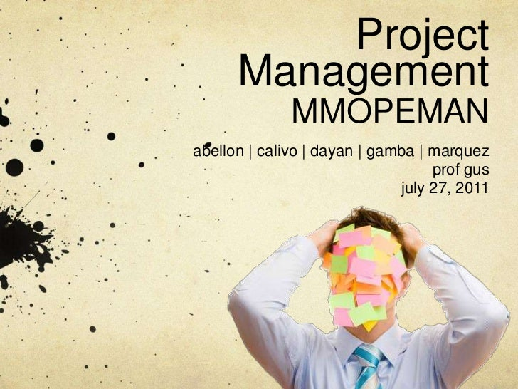 Project ManagementMMOPEMAN<br />abellon | calivo | dayan | gamba | marquez<br />prof gus<br />july 27, 2011<br />