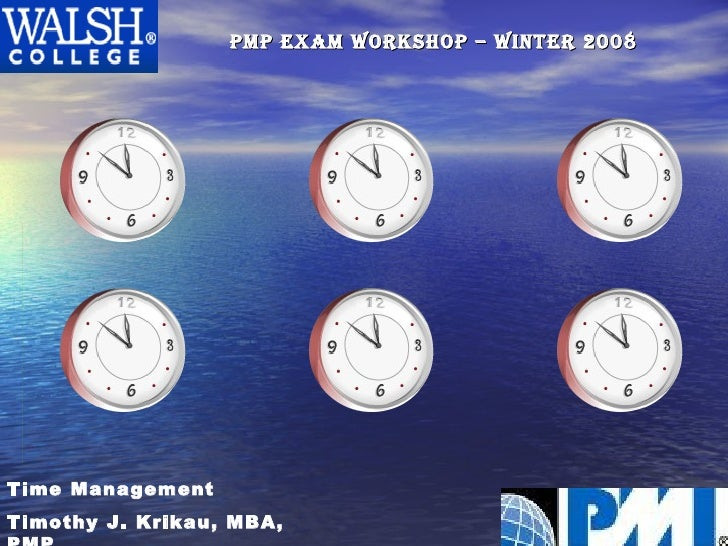 PMP exam Workshop – Winter 2008 Time Management Timothy J. Krikau, MBA, PMP