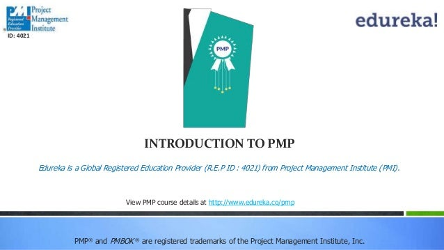 INTRODUCTION TO PMP PMP® and PMBOK ® are registered trademarks of the Project Management Institute, Inc. View PMP course d...